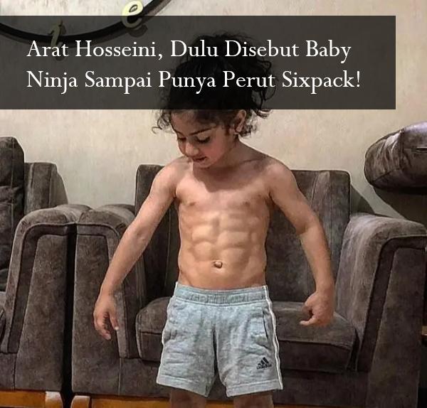 Arat Hosseini, Dulu Disebut Baby Ninja Sampai Punya Perut Sixpack!